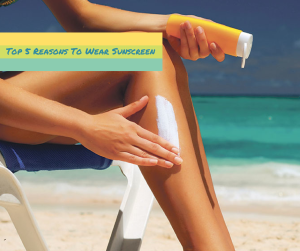 Top 5 Reasons To Wear Sunscreen (1)